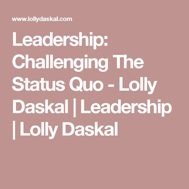 Leadership: Challenging The Status Quo - Lolly Daskal | Leadership | Lolly Daskal
