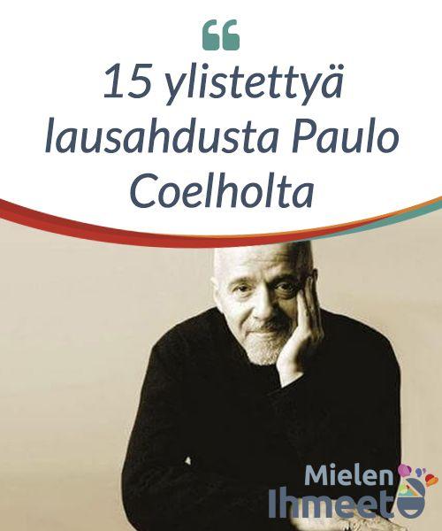 15 ylistettyä lausahdusta #Paulo #Coelholta  Paulo Coelho pääsee #erityisellä tavalla lukijoidensa lähelle ja koskettaa heidän sieluaan. Hän tekee sen hellällä, mutta tarkkaan #kohdistetulla tavalla, joka saa lukijan näkemään kerta #toisensa jälkeen jotakin, jota he eivät ennen tätä kyseistä #hetkeä olisi osanneet laittaa sanoiksi.