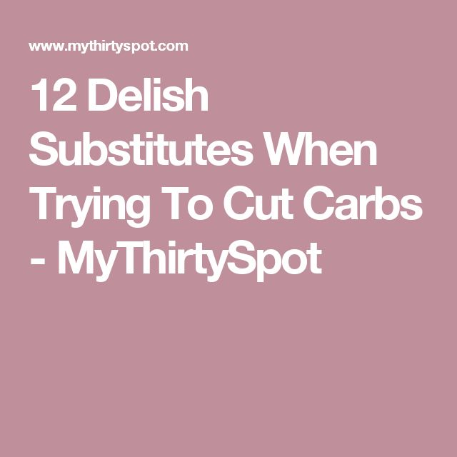 12 Delish Substitutes When Trying To Cut Carbs - MyThirtySpot