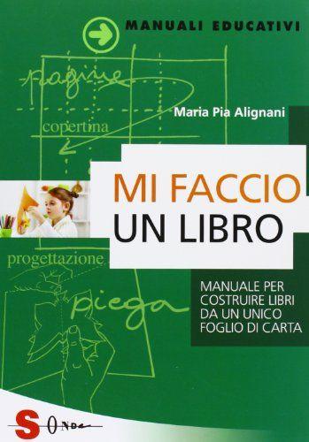 Mi faccio un libro. Manuale per costruire libri da un unico foglio di carta: Amazon.it: M. Pia Alignani: Libri