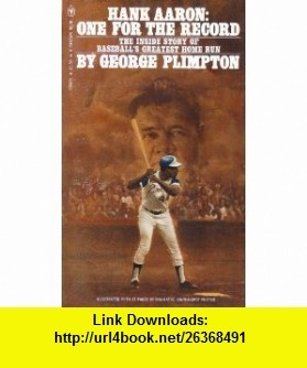Hank Aaron One for the Record - The inside story of baseballs greatest home run George Plimpton ,   ,  , ASIN: B0006W0YBW , tutorials , pdf , ebook , torrent , downloads , rapidshare , filesonic , hotfile , megaupload , fileserve