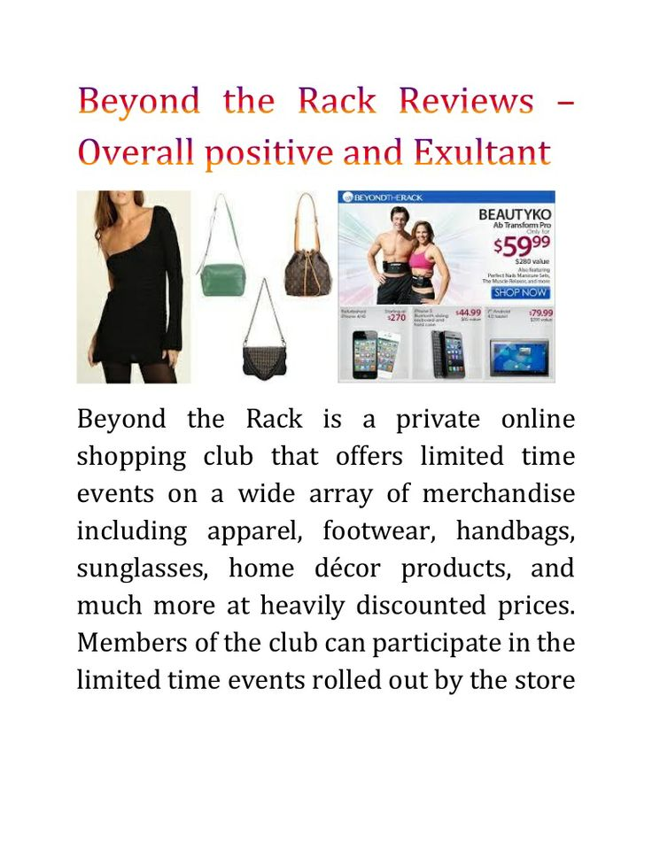#Beyond_the_Rack is a private online shopping club that offers limited time events on a wide array of merchandise including apparel, footwear, handbags, sunglasses, home décor products, and much more at heavily discounted prices. Members of the club can participate in the limited time events rolled out by the store and get discounts of up to 80 per cent on authentic branded merchandise.