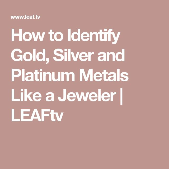 How to Identify Gold, Silver and Platinum Metals Like a Jeweler   LEAFtv