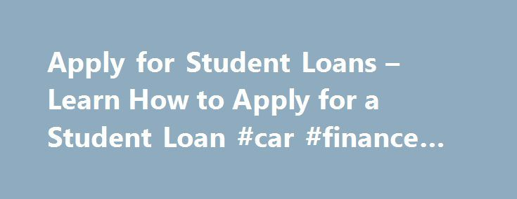Apply for Student Loans – Learn How to Apply for a Student Loan #car #finance #calculator http://loans.nef2.com/2017/04/26/apply-for-student-loans-learn-how-to-apply-for-a-student-loan-car-finance-calculator/  #apply for student loans # Applying for Student Loans After using your savings, scholarships, grants, and work-study, you may still need additional money for college. That's when you should consider a student loan. There are two types: federal and private.…  Read more