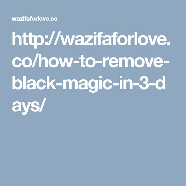 http://wazifaforlove.co/how-to-remove-black-magic-in-3-days/