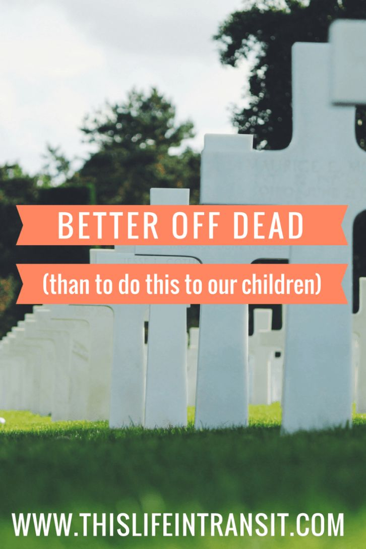 Better Off Dead (Than To Do This To Our Children)