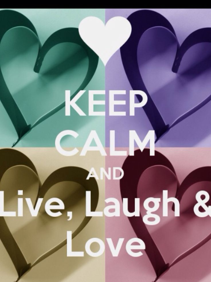 Keep calm and live , laugh and Love.