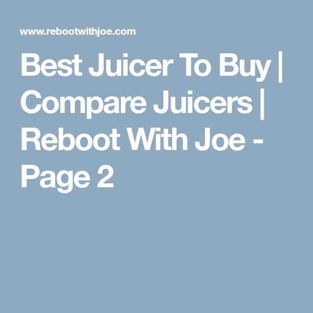 Best Juicer To Buy | Compare Juicers | Reboot With Joe - Page 2