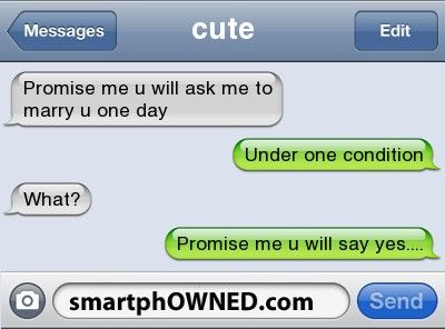 Romantic Text Messages - cute <3promise me u will ask me to marry u one dayunder one condition what?promise me u will say yes....