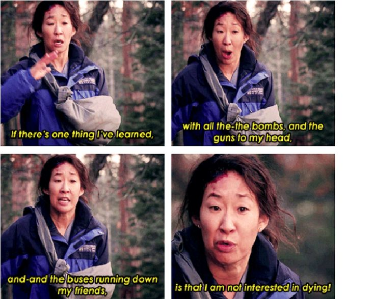 """If there it's one thing I've learned with all the-the bombs, and the guns to my head and-and the buses running down my friends, is that I am not interested in dying!"" Cristina Yang; Season 9 finale; Grey's Anatomy quotes"
