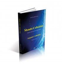 Il Libro per entrare e scoprire il Mondo dei prodotti colloidali. Conoscere l'argento colloidale, la sua storia, le sue applicazioni