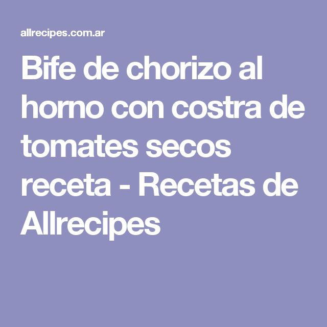 Bife de chorizo al horno con costra de tomates secos receta - Recetas de Allrecipes