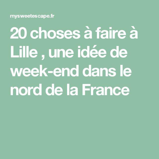 20 choses à faire à Lille , une idée de week-end dans le nord de la France