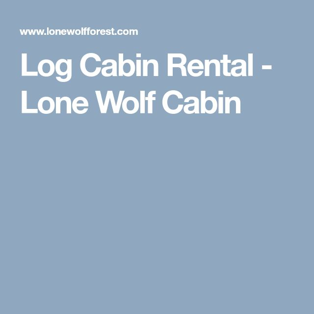 Log Cabin Rental - Lone Wolf Cabin