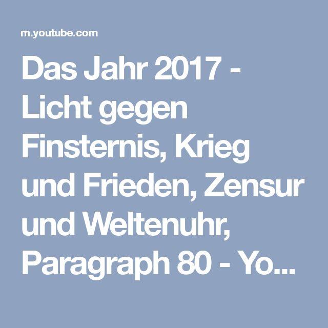Das Jahr 2017 - Licht gegen Finsternis, Krieg und Frieden, Zensur und Weltenuhr, Paragraph 80 - YouTube