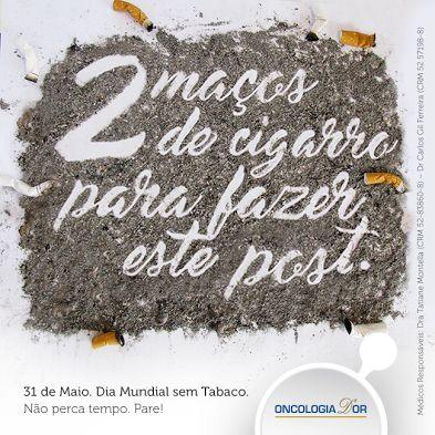 31 de Maio. Dia Mundial sem Tabaco. Não perca Tempo. Pare! * Fumantes de 1 a 14 cigarros, 15 a 24 cigarros e mais de 25 cigarros têm, respectivamente, risco 8, 14 e 24 vezes maior de morte por este tipo de câncer do que pessoas que nunca fumaram. A cessação de fumar reduz consideravelmente o risco de morte por causas associadas ao tabaco, aumentando em 9 anos a sobrevida média de uma população.
