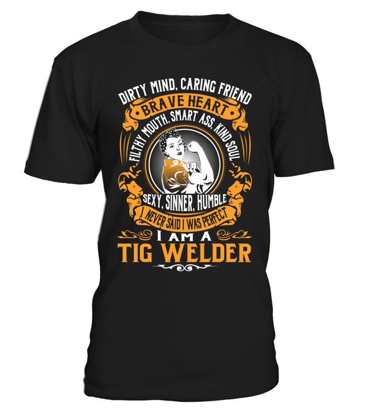 Tig Welder - I Never Said I Was Perfect #TigWelder
