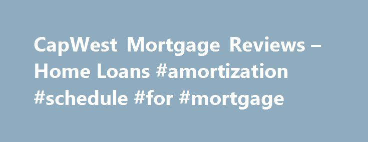 CapWest Mortgage Reviews – Home Loans #amortization #schedule #for #mortgage http://mortgage.remmont.com/capwest-mortgage-reviews-home-loans-amortization-schedule-for-mortgage/  #capwest mortgage # CDs Best Cash Deposit Rates Reviews Comparison Credit Unions Best Credit Unions Reviews Comparison Money Transfer Service Best Money Transfer Services Reviews Comparison Personal Banking Best Personal Banking Reviews Comparison Business Credit Cards Best Business Credit Cards Reviews Comparison…