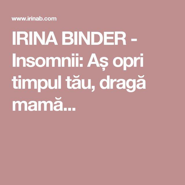 IRINA BINDER - Insomnii: Aș opri timpul tău, dragă mamă...