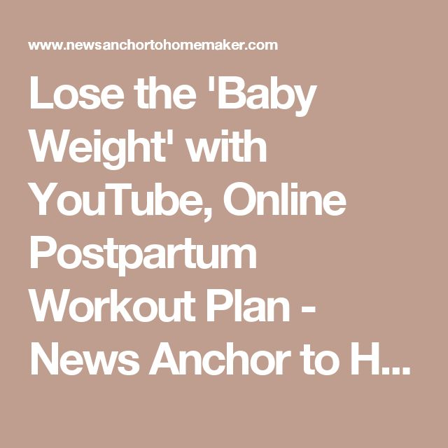 Lose the 'Baby Weight' with YouTube, Online Postpartum Workout Plan - News Anchor to Homemaker - Down Syndrome Blog