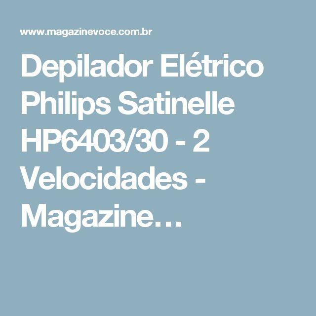 Depilador Elétrico Philips Satinelle HP6403/30 - 2 Velocidades - Magazine…