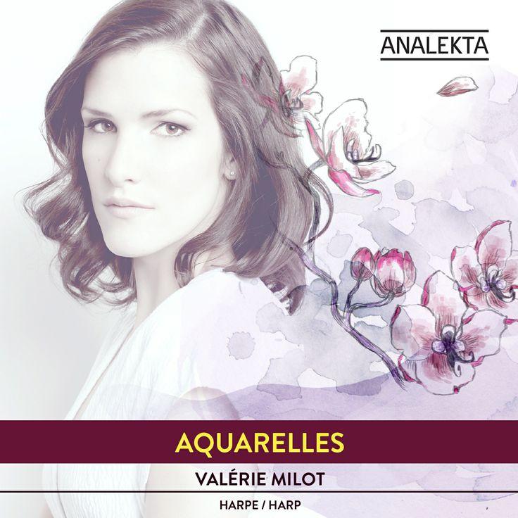 Aquarelles par la harpiste Valérie Milot. Musique classique / Classical Music. Production Analekta