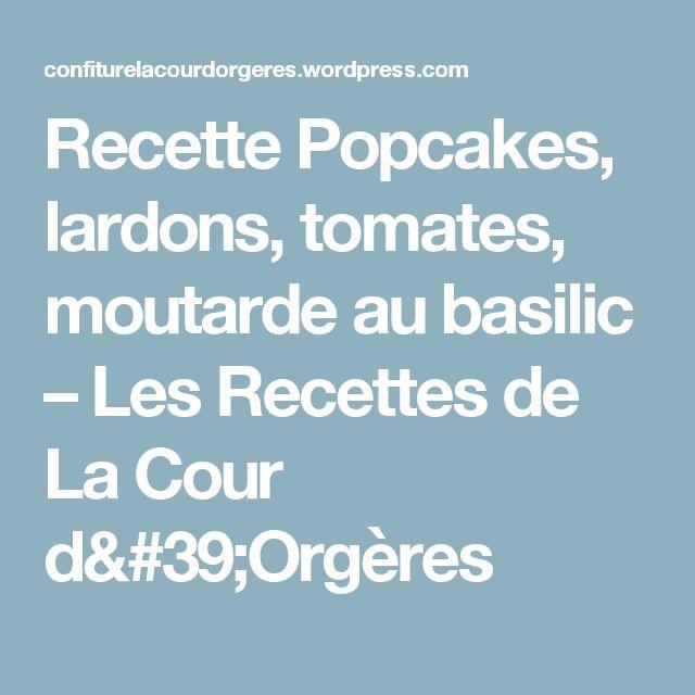 Recette Popcakes, lardons, tomates, moutarde au basilic – Les Recettes de La Cour d'Orgères