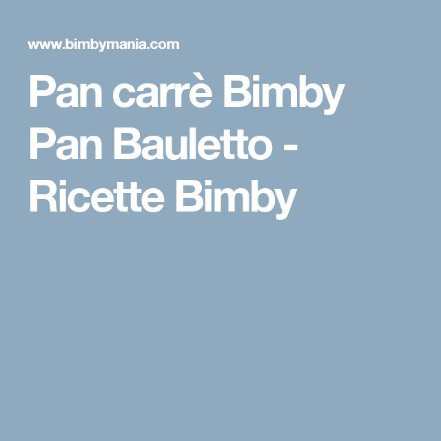 Pan carrè Bimby Pan Bauletto - Ricette Bimby