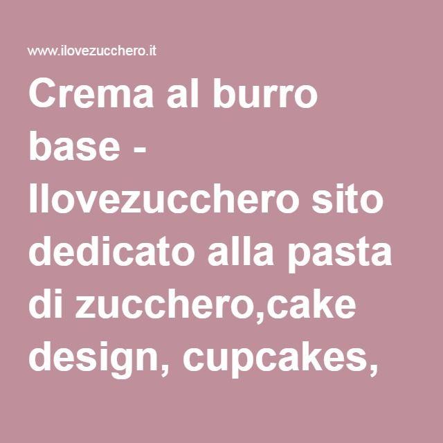 Crema al burro base - Ilovezucchero sito dedicato alla pasta di zucchero,cake design, cupcakes, cake topper!