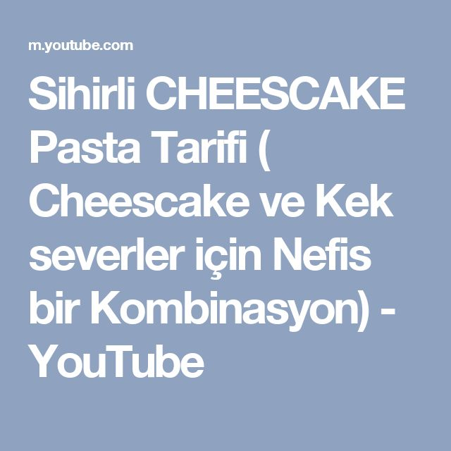 Sihirli CHEESCAKE Pasta Tarifi  ( Cheescake ve  Kek severler için Nefis  bir Kombinasyon) - YouTube