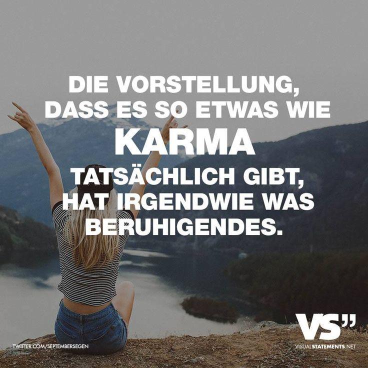 Die Vorstellung dass es so etwas wie Karma tatsächlich gibt, hat irgendwie was beruhigendes