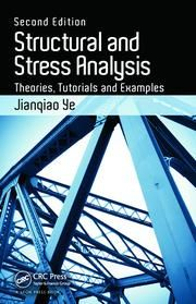 Structural and Stress Analysis: Theories, Tutorials and Examples, Second Edition - CRC Press Book