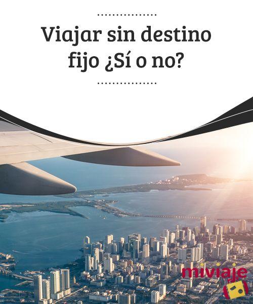 Viajar sin destino fijo ¿Sí o no? #Viajar sin #destino #fijo se ha transformado en una nueva #tendencia para #ahorrar un poco más en los #pasajes #aéreos. #CONSEJOS