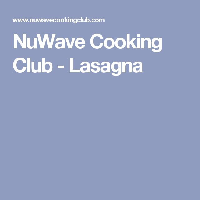 NuWave Cooking Club - Lasagna