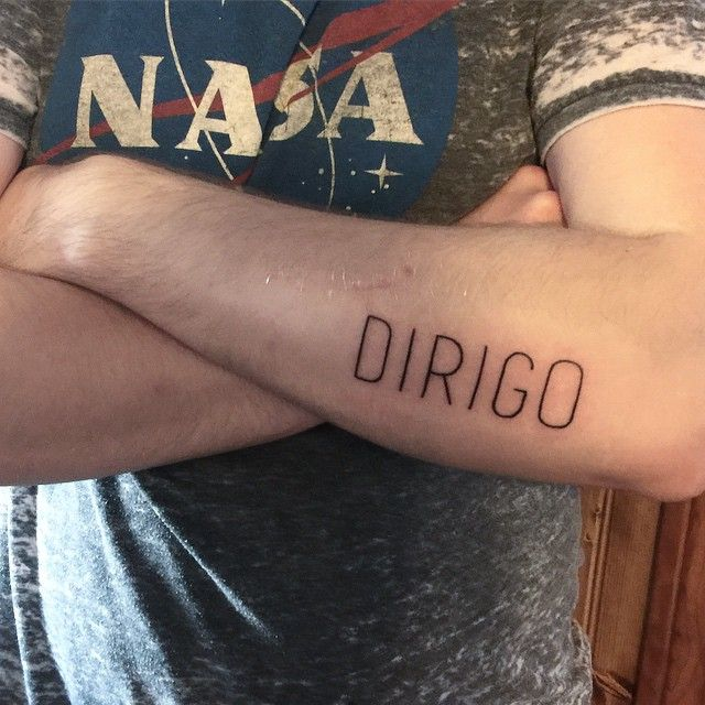 First tattoo; I love it! Dirigo is the motto of the state of Maine, where I'm from. It's Latin for 'I Direct' or 'I Lead.'