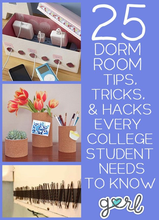 gurl: 25 Dorm Room Tips, Tricks and Hacks Every College Student Needs To Know