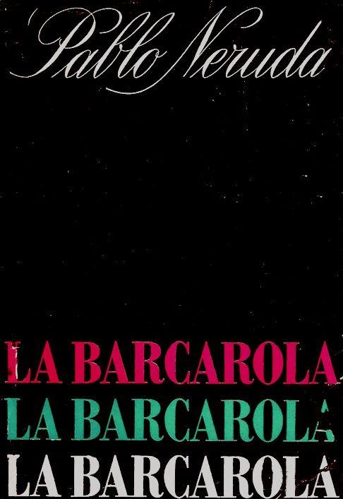 Pablo Neruda - La Barcarola #lagalatea www.lagalatea.es