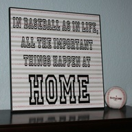 Cute baseball sign for a little boys room! In baseball, as in life, all the important things happen at home.This is adorable!!! wish it related to soccer or football. no baseball players in this home