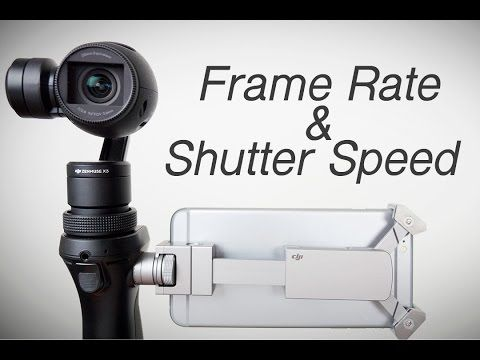 DJI OSMO: How to adjust your shutter speed and frame rate for the best video quality - YouTube