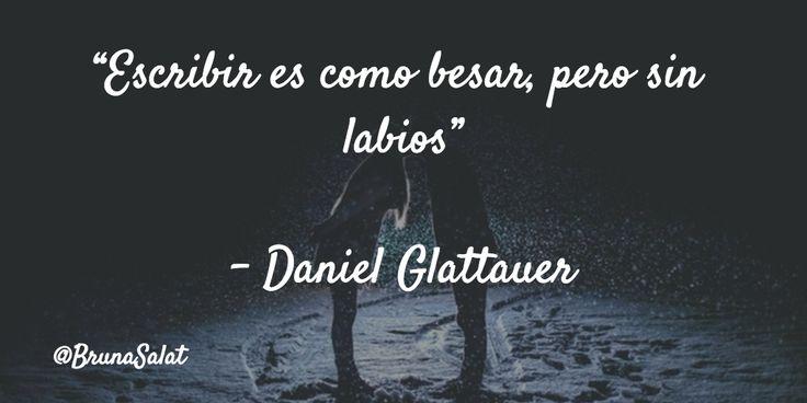 """""""Escribir es como besar, pero sin labios""""   – Daniel Glattauer"""
