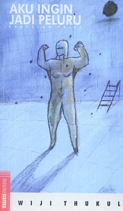 "Wiji Thukul ""Aku Ingin Jadi Peluru"" (1999)"