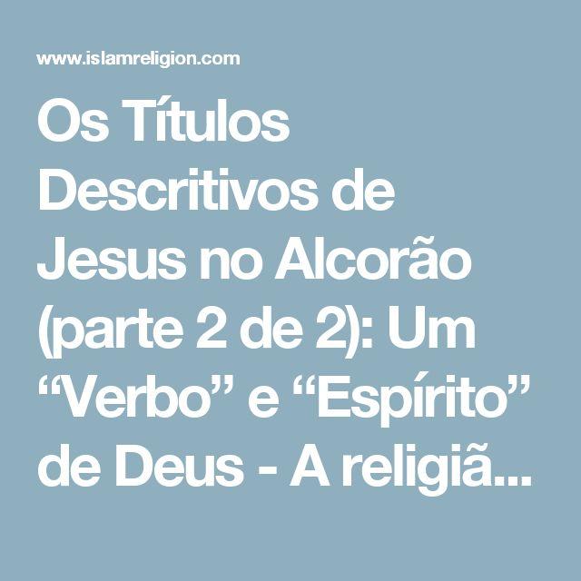 """Os Títulos Descritivos de Jesus no Alcorão (parte 2 de 2): Um """"Verbo"""" e """"Espírito"""" de Deus - A religião do Islã"""
