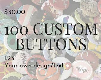 "100 Custom Buttons - 1.25"" Pinback Buttons, Design your own button, Personalized Buttons, personalized pins & custom pin (bulk lot)"
