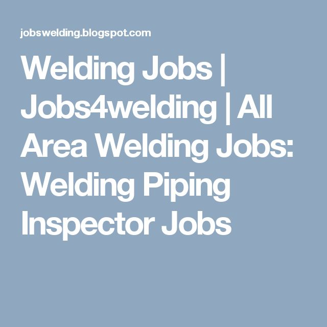 Welding Jobs | Jobs4welding | All Area Welding Jobs: Welding  Piping Inspector Jobs