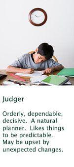 Judger as opposed to Perceiver, also http://users.trytel.com/~jfalt/Ene-med/parent-j-p.html