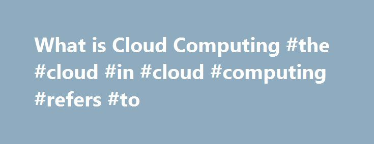 What is Cloud Computing #the #cloud #in #cloud #computing #refers #to http://new-york.remmont.com/what-is-cloud-computing-the-cloud-in-cloud-computing-refers-to/  # What is Cloud Computing What is Cloud Computing? How it Works Types of Cloud Computing There are 3 fundamental deployment models of cloud computing; public cloud, private cloud and hybrid cloud. A public cloud is where services and infrastructure are hosted off-site by a cloud provider, shared across their client base and…