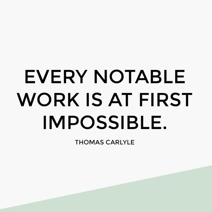 Every notable work is at first impossible. - Thomas Carlyle #quotes #motivation