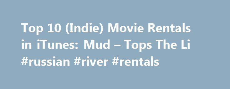 Top 10 (Indie) Movie Rentals in iTunes: Mud – Tops The Li #russian #river #rentals http://rental.remmont.com/top-10-indie-movie-rentals-in-itunes-mud-tops-the-li-russian-river-rentals/  #online movie rentals # Top 10 (Indie) Movie Rentals in iTunes: Mud Tops The List