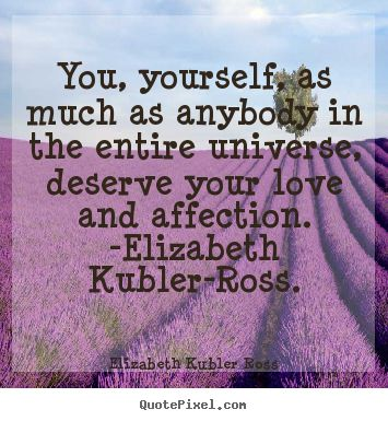 Make custom poster quotes about love - You, yourself, as much as anybody in the entire universe, deserve..