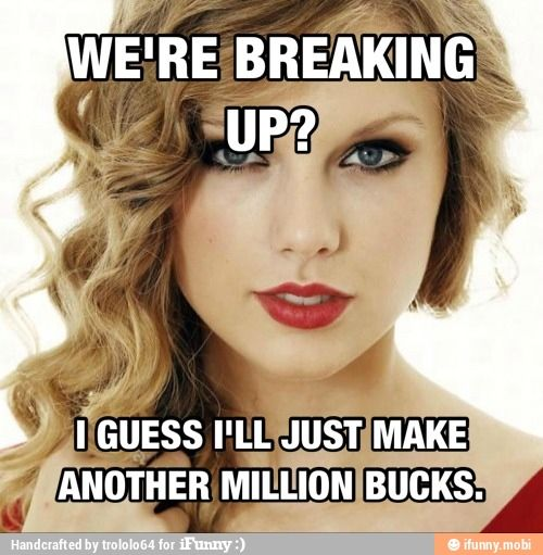 We are never getting back together.......... like EVER.: Go Girls, Taylorswift, Funny Pictures, Girls Power, Breakup, Taylors Swift, Smart Girls, True Stories, Break Up
